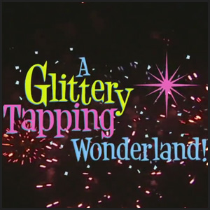 Paul Newport Video Productions of A Glittery Tapping Wonderland!